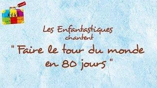 FAIRE LE TOUR DU MONDE EN 80 JOURS -  Les Enfantastiques. - Chorale