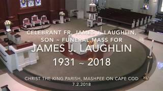 Funeral Mass for James J  Laughlin 1931 ∼ 2018