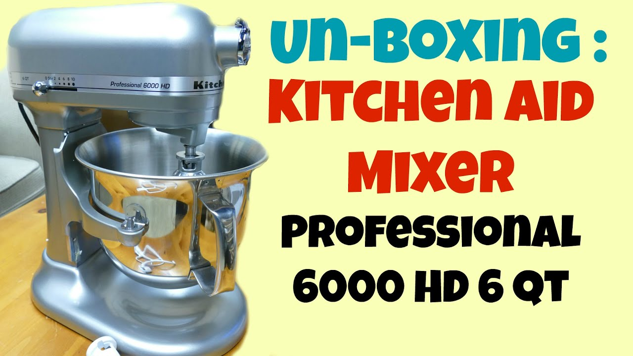 Un Boxing The Kitchen Aid 6000 Hd 6 Qt Professional Mixer And Demo