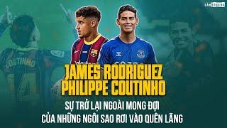 PHILIPPE COUTINHO - JAMES RODRIGUEZ | Sự trở lại của những ngôi sao rơi vào quên lãng