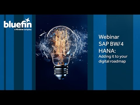 WEBINAR SAP BW/4HANA: ADDING IT TO YOUR DIGITAL ROADMAP | SAP BW/4HANA | Bluefin Solutions