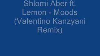 Shlomi Aber ft. Lemon - Moods (Valentino Kanzyani Remix)