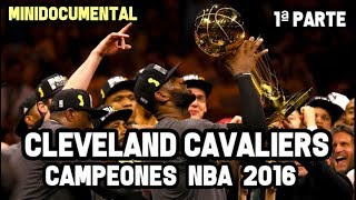 Cleveland Cavaliers Campeones 2016 (1ª Parte)   Mini Documental NBA