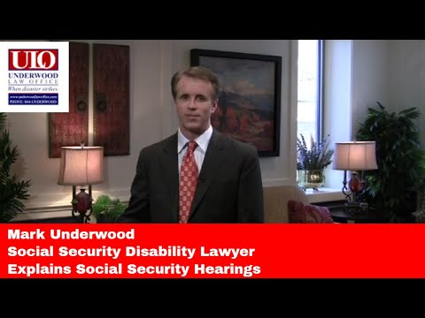 Social Security Disability Lawyer Mark Underwood Explains Social Security Hearings