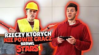 10 RZECZY KTÓRYCH NIGDY NIE POWIE GRACZ BRAWL STARS W REALU !!!