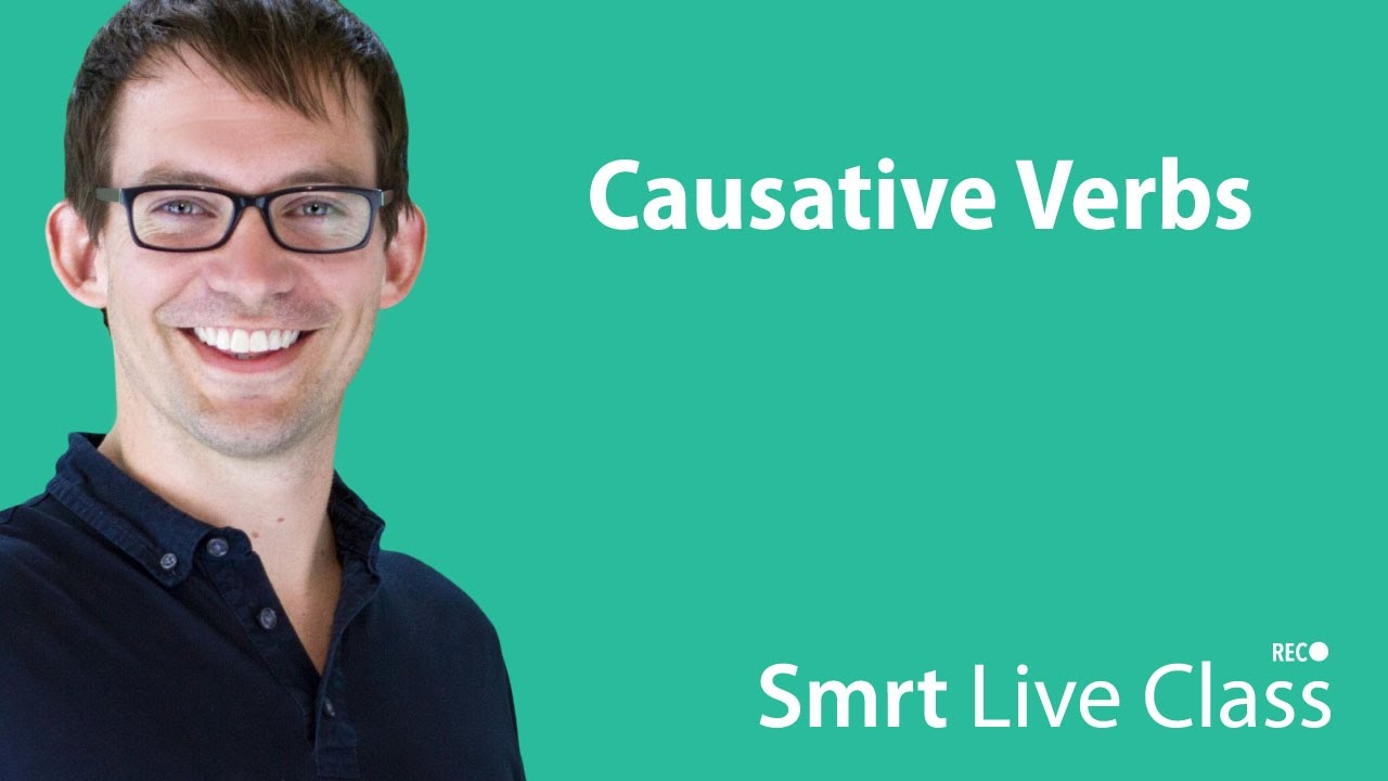 Causative Verbs - Smrt Live Class with Shaun #21