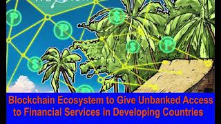 Blockchain Ecosystem to Give Unbanked Access to Financial Services in Developing Countries