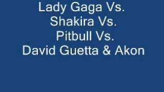 Lady Gaga Vs. Shakira Vs. Pitbull Vs. David Guetta & Akon