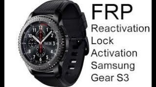 Samsung GEAR S3 S2 Bypass Remove Reactivation Lock