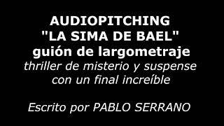 "Audiopitching Largometraje de Suspense ""La sima de Bael"""