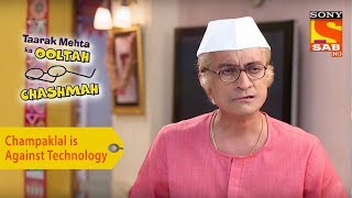 Your Favorite Character | Champaklal Is Against Technology | Taarak Mehta Ka Ooltah Chashmah