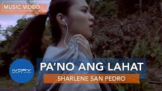 Sharlene San Pedro - Pa'no Ang Lahat (Official Music Video)
