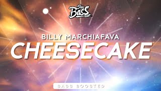 Billy Marchiafava ‒ Cheesecake 🔊 [Bass Boosted]