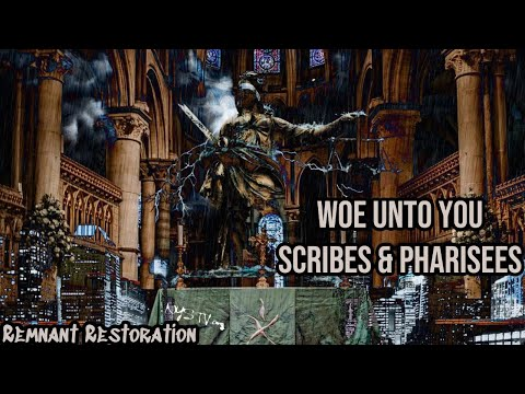 Remnant Restoration: Woe Unto You Scribes & Pharisees