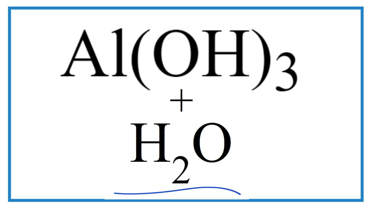 How to write Equation for Al(OH)30 + H30O (Aluminum hydroxide + Water)