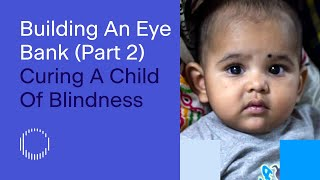 Building An Eye Bank (Part 2): Curing A Child Of Blindness