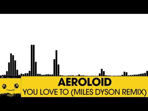 Aeroloid - You Love To (Miles Dyson Remix) [Electro House | Plasmapool]