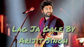 Lag Ja Gale ||Romantic Song || By Arijit Singh