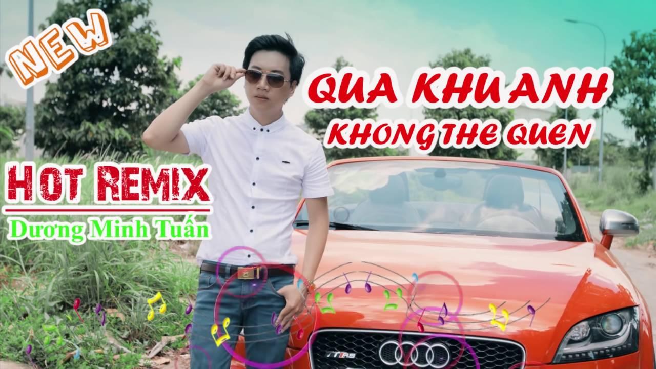 Quá Khứ Anh Không Thể Quên (Remix) – Dương Minh Tuấn