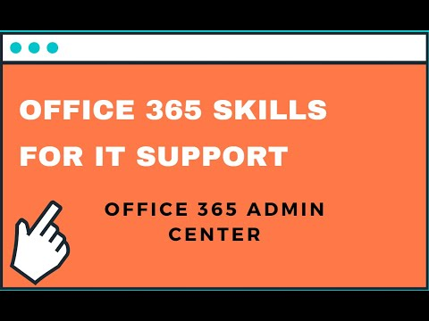 Office 365 admin center for IT support & Tips for learning