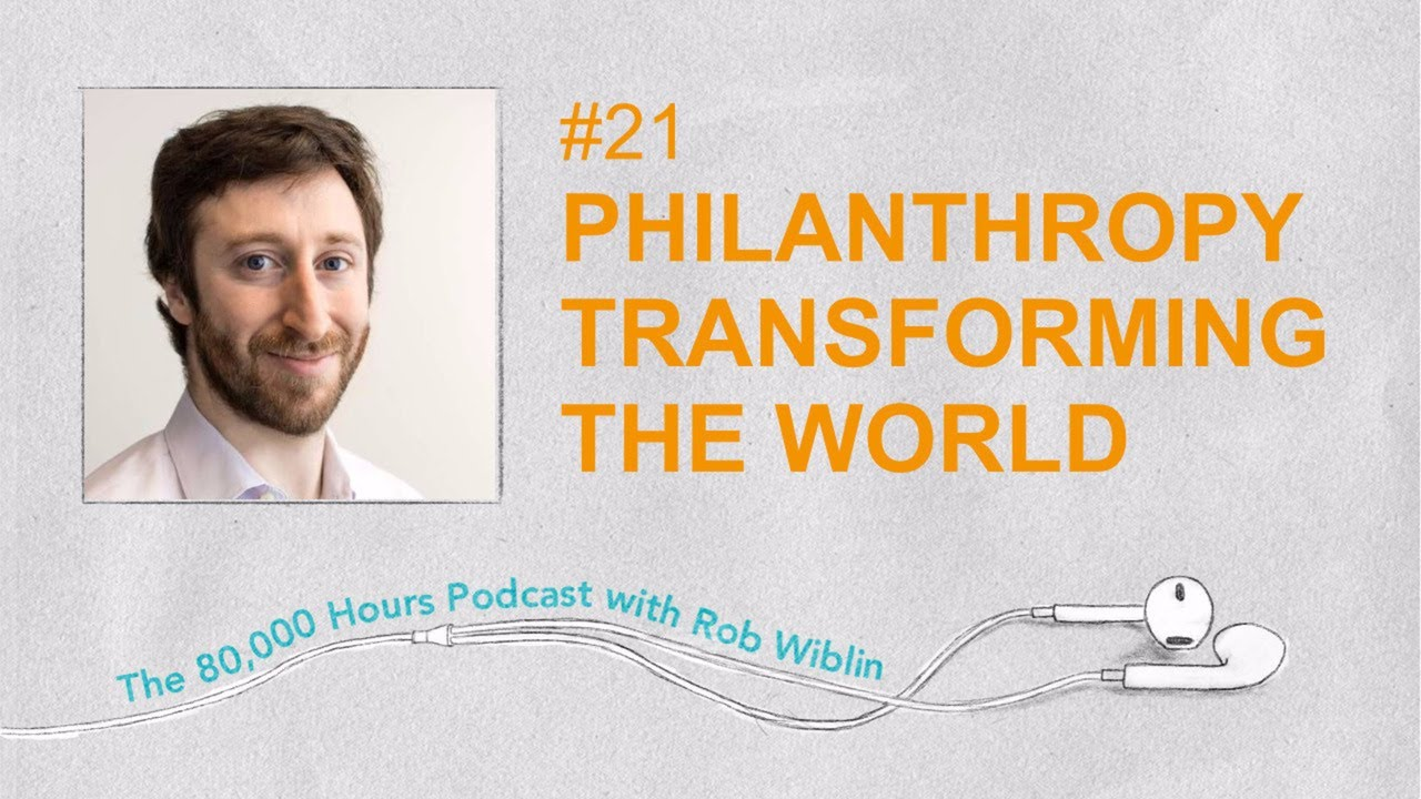 #21 - Holden Karnofsky on times philanthropy transformed the world & Open Phil's plan to do the
