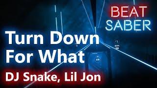 Beat Saber DJ Snake Lil Jon Turn Down For What Custom Song Expert