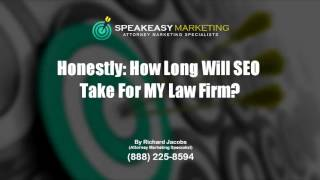 Honestly How Long Will SEO Take For MY Law Firm | Legal Marketing -- SEO for Lawyers/Law Firms.