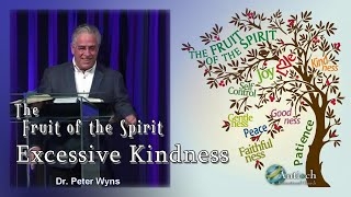Excessive Kindness -The Fruit of the Spirit  Study #5 - Dr. Peter Wyns