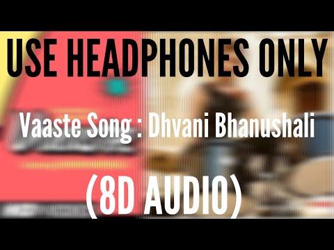Vaaste Song (8D AUDIO) : Dhvani Bhanushali, Tanishk Bagchi