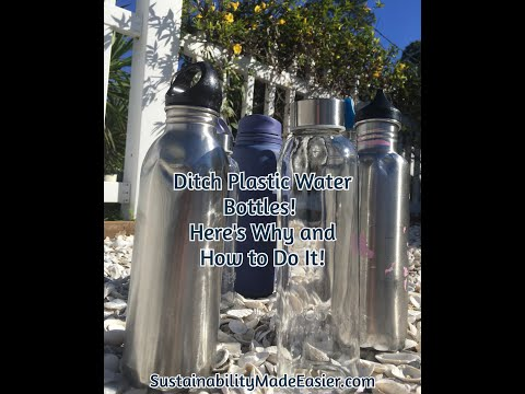 Extended Version Ditch Plastic Water Bottles for Good! Here's Why and How!