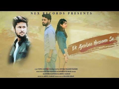 Ek Ajnabee Haseena Se | Kanishk Rastogi Ft. Abdul Samad |  2018 | Latest Love Song