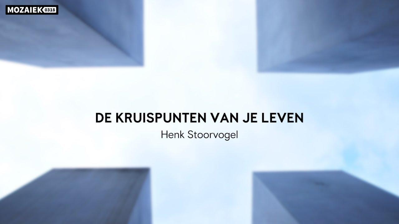 Preek: De kruispunten van je leven - Henk Stoorvogel