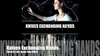 KNIVES EXCHANGING HANDS - The D.O.E. Are Stone Cold Killers