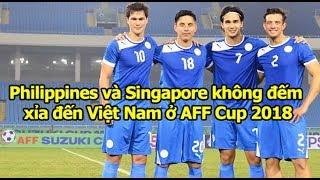 Tuyển Philippines và Singapore XEM THƯỜNG Việt Nam ở AFF Cup