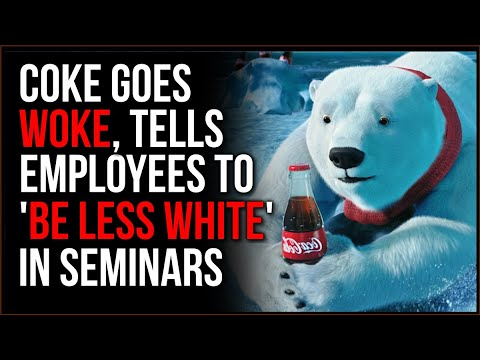 Coca-Cola Goes WOKE, Tells Employees To 'BE LESS WHITE' In Company Trainings