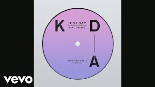 KDA - Just Say (Moby Remix) [Audio] ft. Tinashe