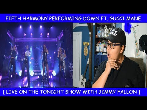 My Reaction To Fifth Harmony Performing Down Ft. Gucci Mane Live On The Tonight Show