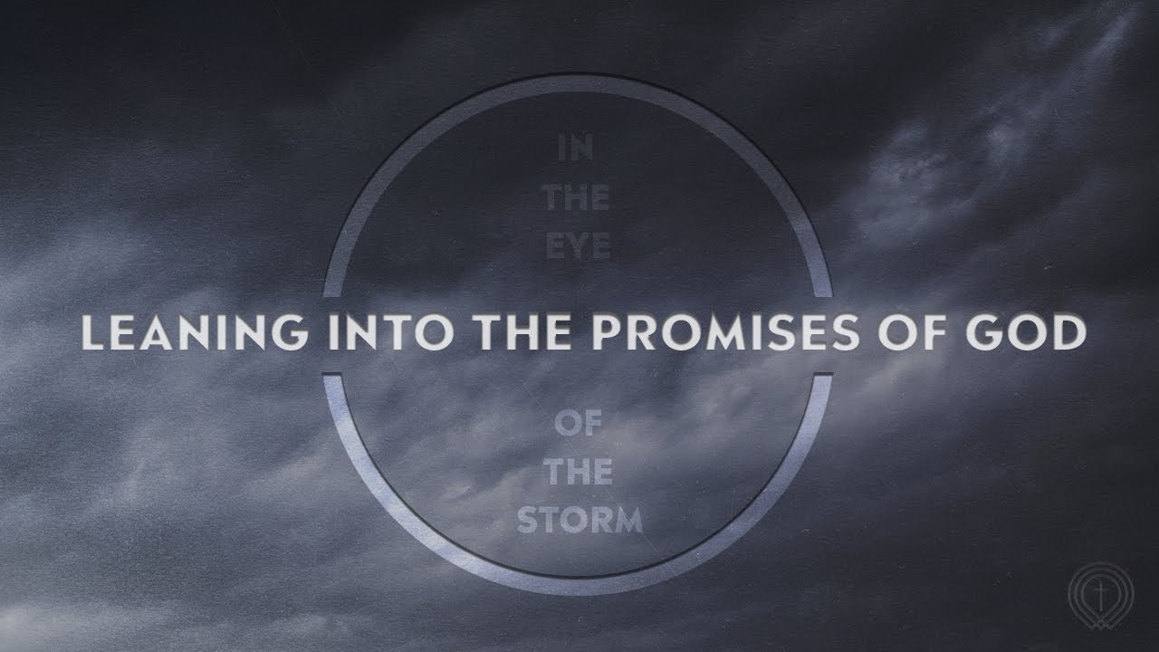 05/12/19 In The Eye of the Storm   Leaning into the Promises of God - YouTube