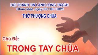 HTTL LONG TRẠCH - Chương trình thờ phượng Chúa - 05/09/2021