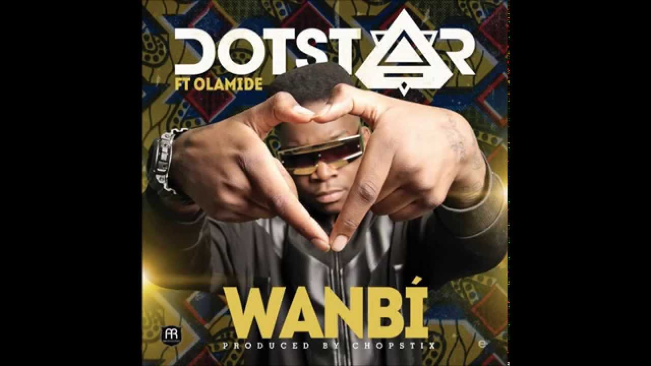Download Dotstar ft. Olamide - #Wanbi [Prod. by Chopstix] (Audio)