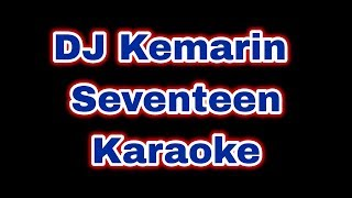 DJ KEMARIN - SEVENTEEN | KARAOKE TANPA VOCAL