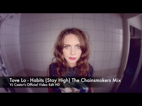 Tove Lo - Habits (Stay High) [The Chainsmokers Remix] VJ Castor's Official Video Edit