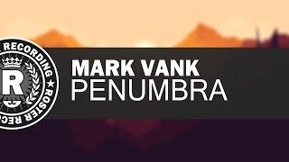 Mark Vank - Penumbra (Original Mix) [Roster Recording]