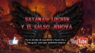 Satanás, Lucifer y el Falso Jehová : Primera Parte
