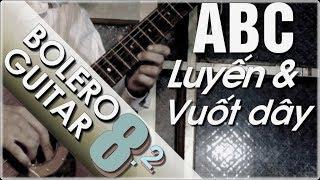 Điệu bolero guitar ABC P8.2 - Vuốt dây (Slide) tăng độ uốn nốt nhạc