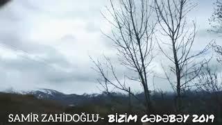 Bir Cennet Mekandi Bizim Gedebey 2019 Video Kilip ( Samir Zahidoglu )