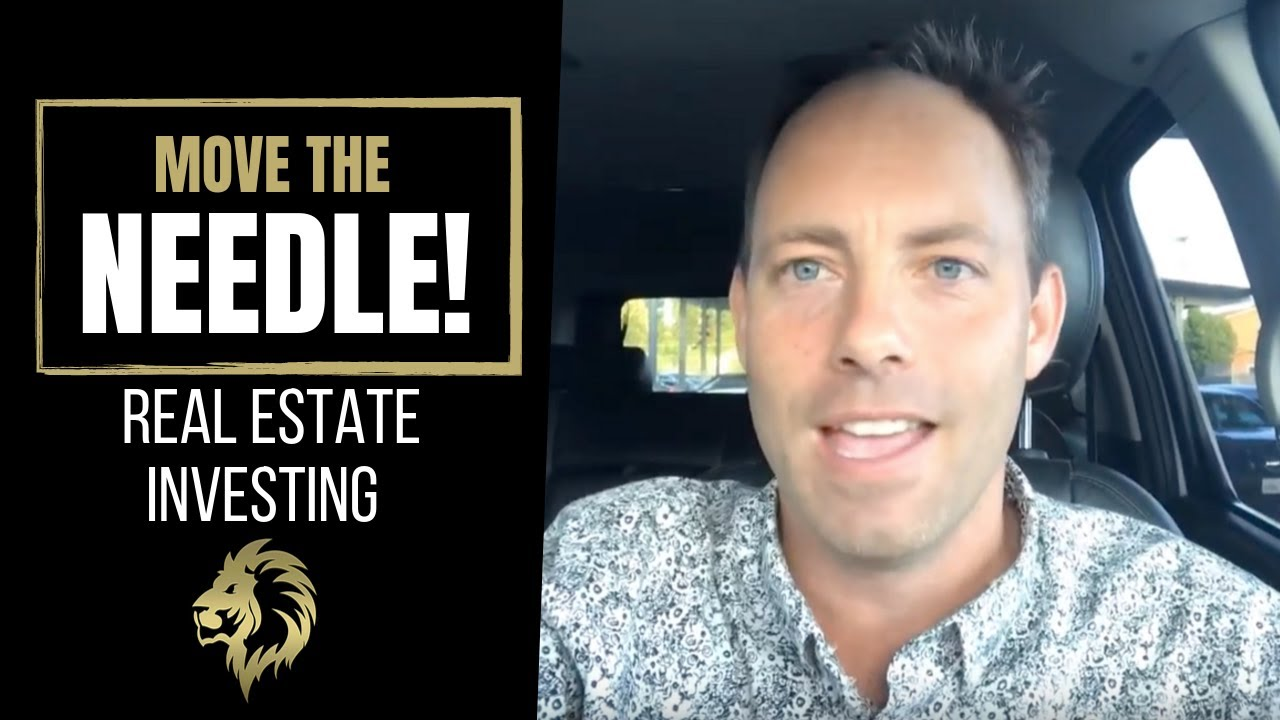 MOVE THE NEEDLE! Real Estate Investing