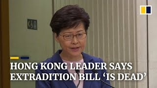 Hong Kong leader Carrie Lam says extradition bill 'is dead'