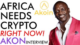Akon Interview - Africa Needs Crypto Right Now! Don't Matter the Cost!