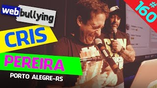 WEBBULLYING #160 - CRIS PEREIRA (Porto Alegre, RS)